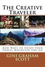 The Creative Traveler : New Ways to Enjoy Your Travel Wherever You Go by Gini...