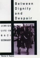 Studies in Jewish History: Between Dignity and Despair : Jewish Life in Nazi...