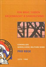 EEN BRUG TUSSEN KRIJGSMACHT & SAMENLEVING - PRO REGE 1874-1999