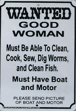 funny man cave sign plastic WANTED GOOD WOMAN must have boat &motor clean fish