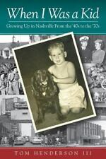 When I Was a Kid : Growing up in Nashville from the '40s to The '70s by Tom...