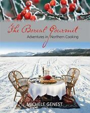 The Boreal Gourmet: Adventures in Northern Cooking, Genest, Michele, Good Book