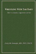 Wrestling With Tar Baby: How To Smoke Cigarettes Or Not