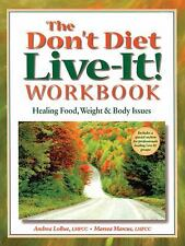 Don't Diet, Live-It! : Healing Food, Weight and Body Issues by Andrea...
