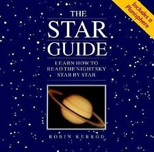 The Star Guide : Learn How to Read the Night Sky Star by Star by Robin Kerrod...