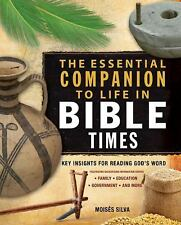 The Essential Companion to Life in Bible Times: Key Insights for Reading God's..