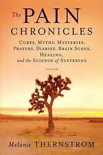 The Pain Chronicles: Cures, Myths, Mysteries, Prayers, Diaries, Brain Scans, Hea