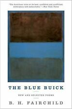 The Blue Buick : New and Selected Poems by B. H. Fairchild (2016, Paperback)