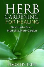 Herb Gardening for Healing: Best Herbs for a Medicinal Herb Garden by Timothy...