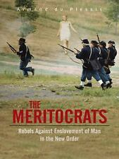 The Meritocrats : Rebels Against Enslavement of Man in the New Order by Du...