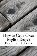 How to Get a Great English Degree : A Guide for Undergraduates by Francis...