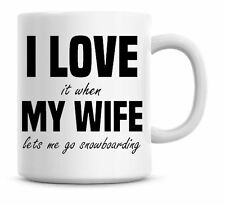Funny I Love It When My Wife Lets Me Go Snowboarding Christmas Coffee Mug 127