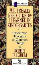 All I Really Need to Know I Learned in Kindergarten by Robert Fulghum (1989,...