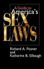 A Guide to America's Sex Laws by Richard A. Posner and Katharine B. Silbaugh...