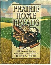 Prairie Home Breads: 150 Splendid Recipes from America's Breadbasket (Non), Fert