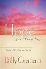 Hope for Each Day : Words of Wisdom and Faith by Billy Graham (2002, Hardcover)