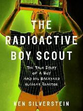 The Radioactive Boy Scout: The True Story of a Boy and His Backyard Nuclear Reac