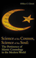 Science of the Cosmos, Science of the Soul: Pertinence of Islamic Cosmology in t