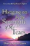 Hanging on by the Strength of My Tears by Sharon Green (2007, Paperback)