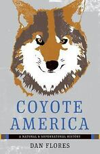 Coyote America A Natural and Supernatural History by Dan Flores 9780465052998