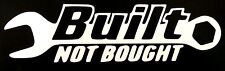 NEW WHITE BUILT NOT BOUGHT DECAL STICKER CAR FORD CHEVY DODGE HONDA VW MAZDA JDM
