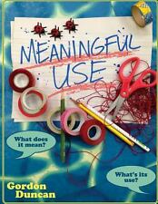 Meaningful Use : What Does It Mean? What's Its Use? by Gordon Duncan (2013,...