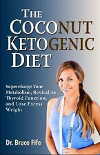 The Coconut Ketogenic Diet Supercharge Your Metabolism Dr. Bruce Fife Book
