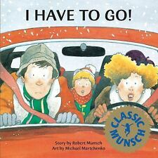 I Have To Go! (Classic Munsch) by Munsch, Robert N., Good Book