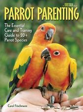 Parrot Parenting: The Essential Care and Training Guide to +20 Parrot Species (B