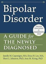Bipolar Disorder : A Guide for the Newly Diagnosed by Erica H. Lee, Sheri L....