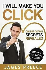 I Will Make You Click : Online Dating Secrets Revealed by James Preece (2014,...