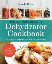 The Ultimate Healthy Dehydrator Cookbook: 150 Recipes to Make(Paperback)