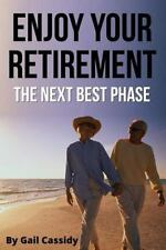 Tips: Enjoy Your Retirement : The Next Best Phase by Gail Cassidy (2013,...