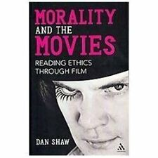 Morality and the Movies: Reading Ethics Through Film by Shaw, Dan