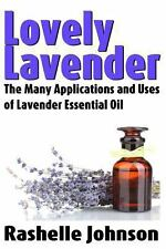 Lovely Lavender: the Many Applications and Uses of Lavender Essential Oil by...