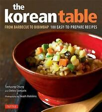 The Korean Table: From Barbecue to Bibimbap 100 Easy-To-Prepare Recipes by Samu
