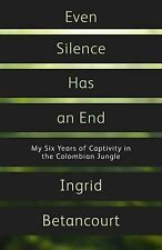 Even Silence Has An End: My Six Years of Captivity in the Colombian Jungle, New,