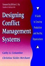 Designing Conflict Management Systems- Guide to Productive Healthy Organizations