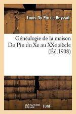 Genealogie de la Maison du Pin du Xe Au Xxe Siecle by Du Pin De Beyssat-L...