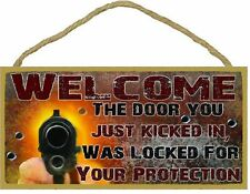 """Welcome Door You Kicked In Was Locked For Your Protection Gun Sign Plaque 5""""x10"""""""