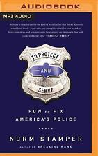 To Protect and to Serve : How to Fix America's Police by Norm Stamper (2016,...