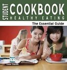 Student Healthy Eating Cookbook - The Essential Guide: Healthy Eating - The Esse