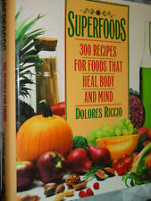 Superfoods 300 Recipes for Foods That Heal Body & Mind by Dolores Riccio 1993