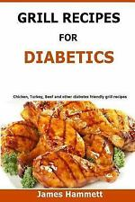 Diabetic Grill Recipes : Chicken, Turkey, Beef, Pork, Fish and Vegetable and...