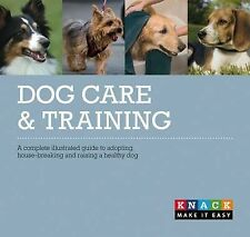 Dog Care and Training: A complete illustrated guide to adopting, house-breaking,
