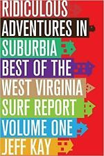 Ridiculous Adventures in Suburbia : Best of the West Virginia Surf Report,...
