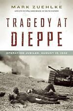 Tragedy at Dieppe : Operation Jubilee, August 19 1942 by Mark Zuehlke (2013,...