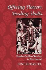 Offering Flowers, Feeding Skulls : Popular Goddess Worship in West Bengal by...