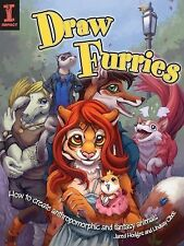 Draw Furries : How to Create Anthropomorphic and Fantasy Animals by Lindsay...