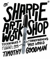 Sharpie Art Workshop : Techniques and Ideas for Transforming Your World by...